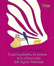 Il parrocchetto, la sirena e la chiocciola del signor Matisse. Ediz. illustrata (White Star Kids)