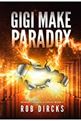Gigi Make Paradox (Where the Hell is Tesla? Book 3) Kindle Edition