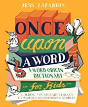Once Upon a Word: A Word-Origin Dictionary for Kids—Building Vocabulary Through Etymology, Definitions & Stories (English ...