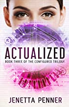 Actualized: Book #3 in the Configured Trilogy PDF
