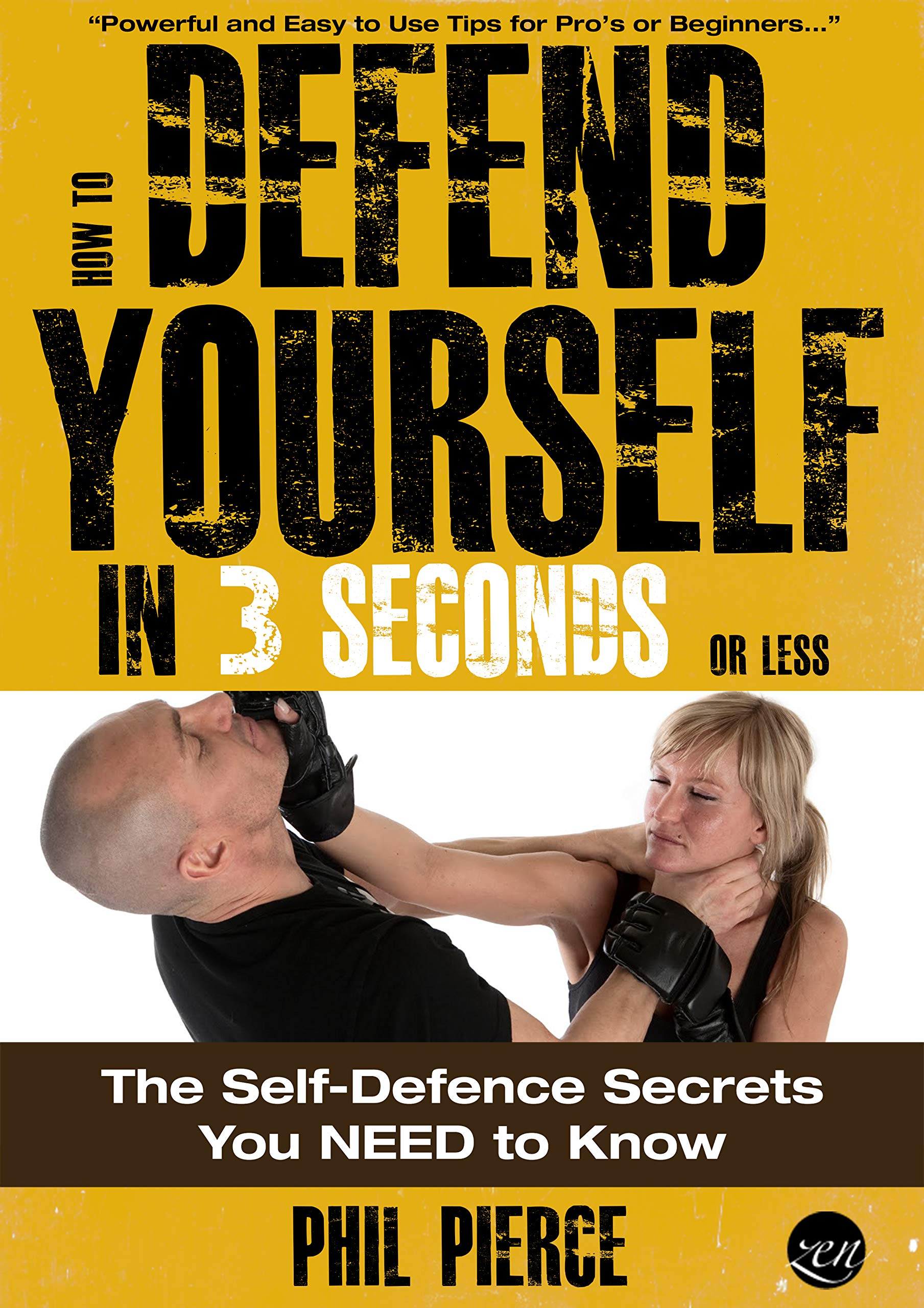 How to Defend Yourself in 3 Seconds (or Less!): The Self Defense Secrets You NEED to Know! (Self Defence & Martial Arts) (...