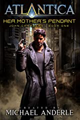 Her Mother's Pendant: An Atlantica Universe Adventure (John Chambers Book 1) Kindle Edition