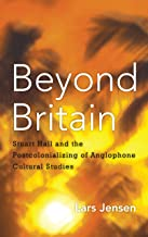 Beyond Britain: Stuart Hall and the Postcolonializing of Anglophone Cultural Studies (English Edition)