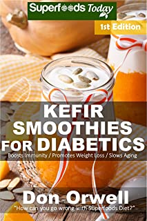 Kefir Smoothies for Diabetics: Over 35 Kefir Smoothies for Diabetics, Quick & Easy Gluten Free Low Cholesterol Whole Foods...