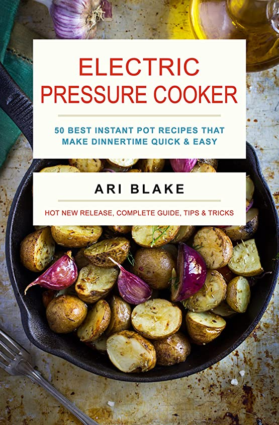 Electric Pressure Cooker: 50 Best Instant Pot Recipes That Make Dinnertime Quick & Easy (English Edition)