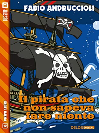 Il pirata che non sapeva fare niente (Primi Libri)