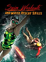 Swim Workouts and Water Rescue Skills: Techniques to Swim Faster, Longer, and Safer (Survival Fitness Book 4)