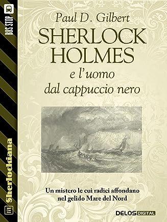 Sherlock Holmes e luomo dal cappuccio nero (Sherlockiana)