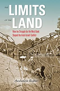 The Limits of the Land: How the Struggle for the West Bank Shaped the Arab-Israeli Conflict (Perspectives on Israel Studies)