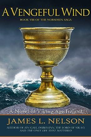 A Vengeful Wind: A Novel of Viking Age Ireland (The Norsemen Saga Book 8)