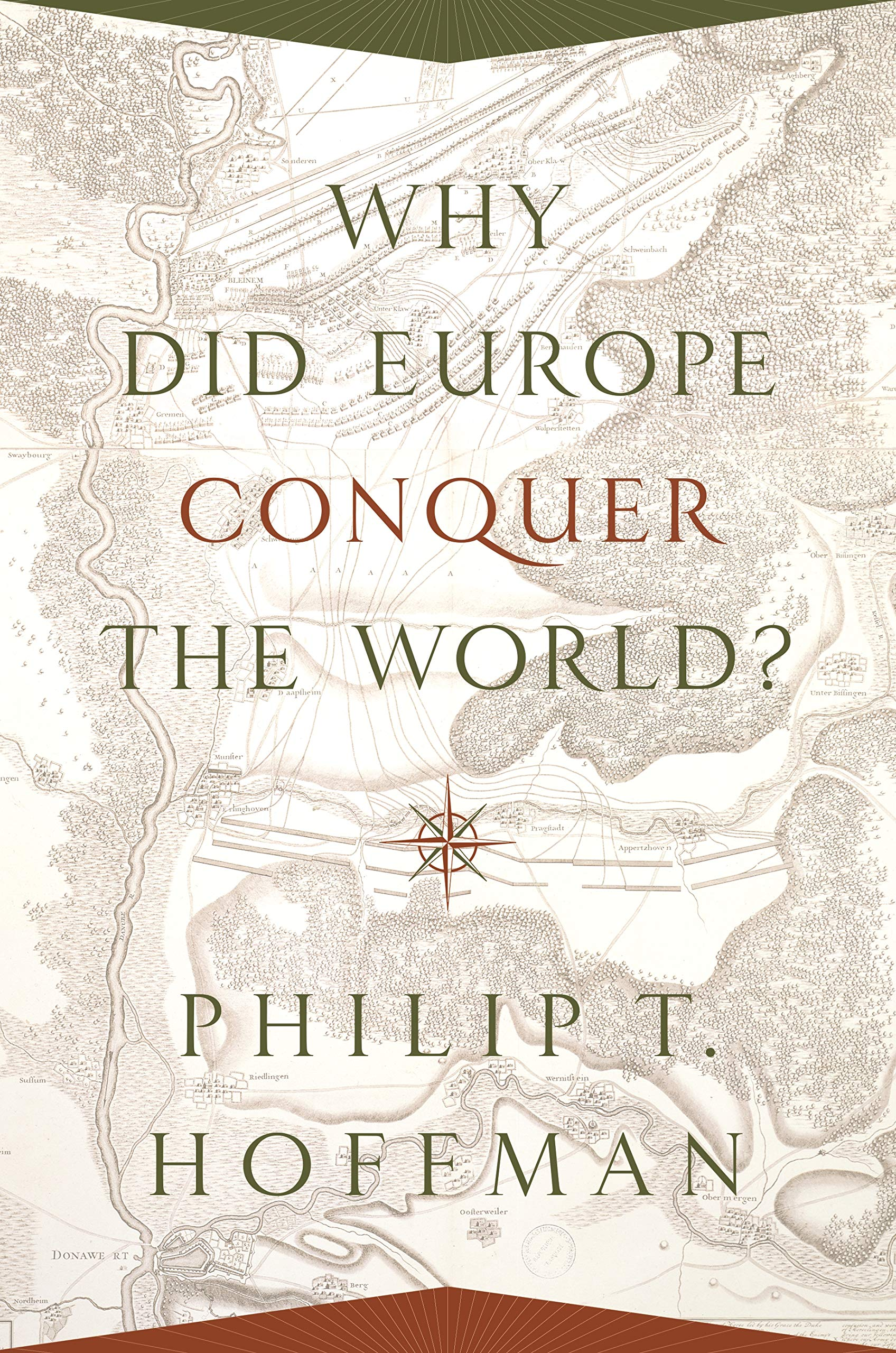 Why Did Europe Conquer the World? (The Princeton Economic History of the Western World Book 68)
