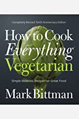How to Cook Everything Vegetarian: Completely Revised Tenth Anniversary Edition Kindle Edition