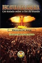 Escatologia Bíblica: Um tratado sobre o fim do mundo (Versao 1) (Portuguese Edition)