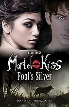 Mortal Kiss: Fool's Silver