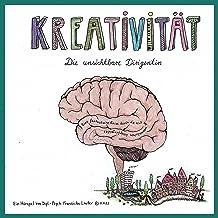 Kreativität - Die unsichtbare Dirigentin: Eine fantastische Reise durch die Welt des menschlichen Schöpfergeistes