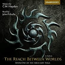 The Reach Between Worlds: The Arclight Saga, Book 1