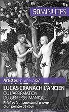Lucas Cranach l'Ancien ou l'affirmation du génie germanique: Piété et érotisme dans l'œuvre d'un peintre de cour (Artistes t. 67) (French Edition)