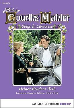 Hedwig Courths-Mahler - Folge 151: Deines Bruders Weib (German Edition)