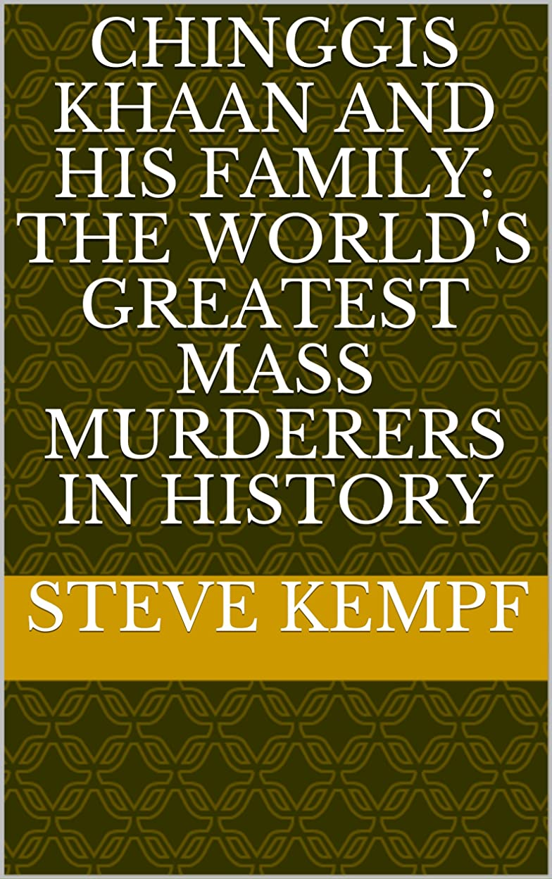 Chinggis Khaan and His Family: the World's Greatest Mass Murderers in History (English Edition)