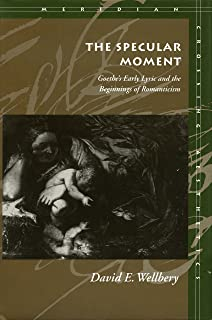 The Specular Moment: Goethe's Early Lyric and the Beginnings of Romanticism (Meridian: Crossing Aesthetics)