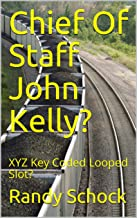 Chief Of Staff John Kelly?: XYZ Key Coded Looped Slot?