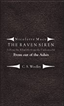Filling the Afterlife from the Underworld: From Out of the Ashes: Case Files from the Raven Siren (Nicolette Mace: The Raven Siren Case Files Book 4) (English Edition)