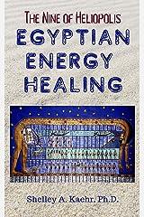 Egyptian Energy Healing: The Nine of Heliopolis Kindle Edition