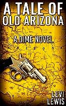 A Tale Of Old Arizona: A Dime Novel (English Edition)