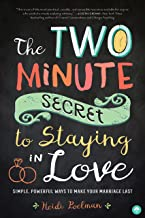 The-Two Minute Secret for Staying in Love: Simple, Powerful Ways to Make Your Marriage Last