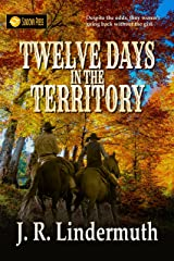 Twelve Days in the Territory Kindle Edition