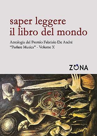 """Saper leggere il libro del mondo. Antologia del Premio Fabrizio De André """"Parlare musica"""" Volume X"""