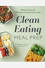 Clean Eating Meal Prep: 6 Weekly Plans and 75 Recipes for Ready-to-Go Meals Kindle Edition