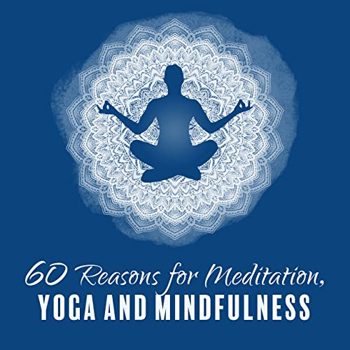 60 Reasons for Meditation, Yoga and Mindfulness: Soothing ...