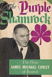 The Purple Shamrock: The Hon. James Michael Curley of Boston