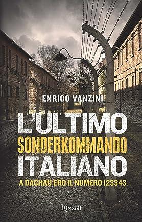 Lultimo sonderkommando italiano: A Dachau ero il numero 123343