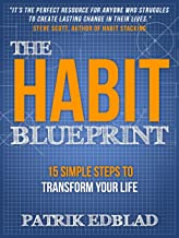 The Habit Blueprint: 15 Simple Steps to Transform Your Life (The Good Life Blueprint Series Book 1)