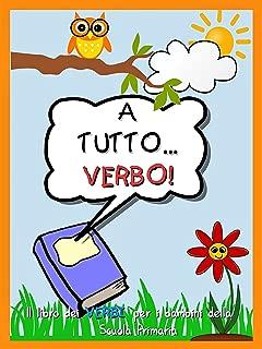 A tutto... Verbo!: Il libro dei verbi per i bambini della Scuola Primaria. (Italian Edition)