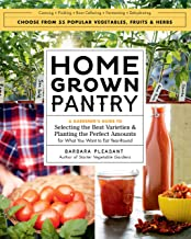 Homegrown Pantry: A Gardener's Guide to Selecting the Best Varieties & Planting the Perfect Amounts for What You Want to E...