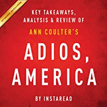 Adios, America: The Left's Plan to Turn Our Country into a Third World Hellhole by Ann Coulter: Key Takeaways, Analysis & Review
