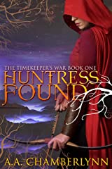 Huntress Found (The Timekeeper's War Book 1) Kindle Edition