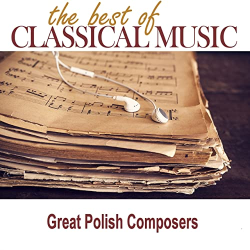The Best of Classical Music / Great Polish Composers by