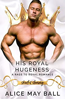 His Royal Hugeness: A Rags-to-Royal Romance (Short & Steamy Book 3)