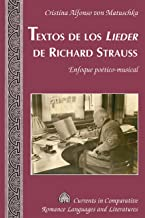 Textos de los «Lieder» de Richard Strauss: Enfoque poético-musical (Currents in Comparative Romance Languages and Literatures nº 245) (Spanish Edition)