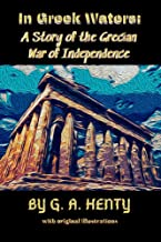 In Greek Waters: A Story of the Grecian War of Independence : with original illustrations
