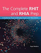 The Complete RHIT & RHIA Prep: A Guide for Your Certification Exam and Your Career