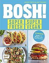 BOSH! super fresh – super vegan. Weniger Fett, weniger Zucker, mehr Geschmack: Gönn dir! 80 Rezepte: gesund – aufregend – ...