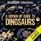 Cover image of A Grown-Up Guide to Dinosaurs by Ben Garrod