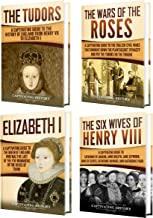 Tudor History: A Captivating Guide to the Tudors, the Wars of the Roses, the Six Wives of Henry VIII and the Life of Elizabeth I