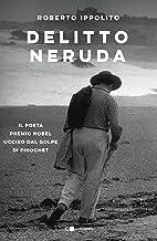 Scaricare Libri Delitto Neruda. Il poeta premio Nobel ucciso dal golpe di Pinochet PDF