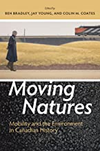 Moving Natures: Mobility and the Environment in Canadian History (Canadian History and Environment Book 5) (English Edition)